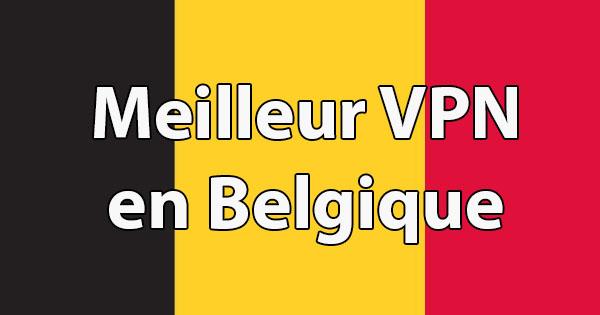 Meilleur VPN en Belgique