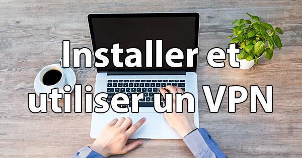 Installer et utiliser un VPN