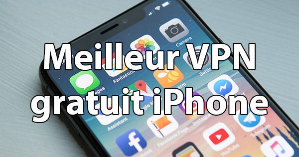 Meilleur VPN gratuit iPhone