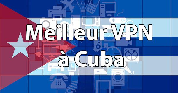 Meilleur VPN Cuba