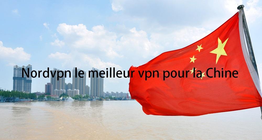 Nordvpn le meilleur vpn pour la Chine